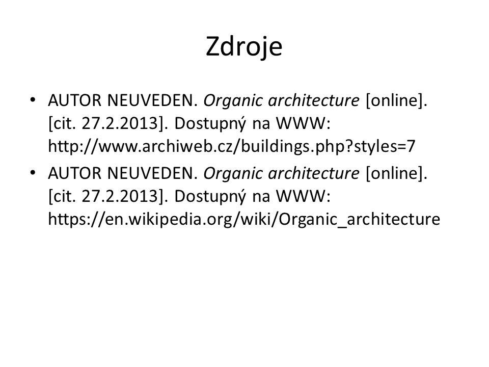 Zdroje AUTOR NEUVEDEN. Organic architecture [online]. [cit. 27.2.2013]. Dostupný na WWW: http://www.archiweb.cz/buildings.php?styles=7 AUTOR NEUVEDEN.