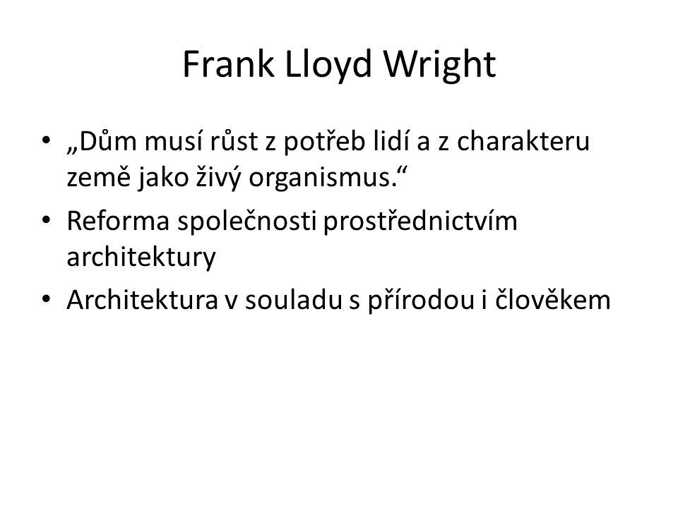 """Frank Lloyd Wright """"Dům musí růst z potřeb lidí a z charakteru země jako živý organismus. Reforma společnosti prostřednictvím architektury Architektura v souladu s přírodou i člověkem"""