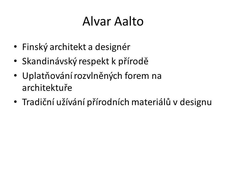 Alvar Aalto Finský architekt a designér Skandinávský respekt k přírodě Uplatňování rozvlněných forem na architektuře Tradiční užívání přírodních materiálů v designu