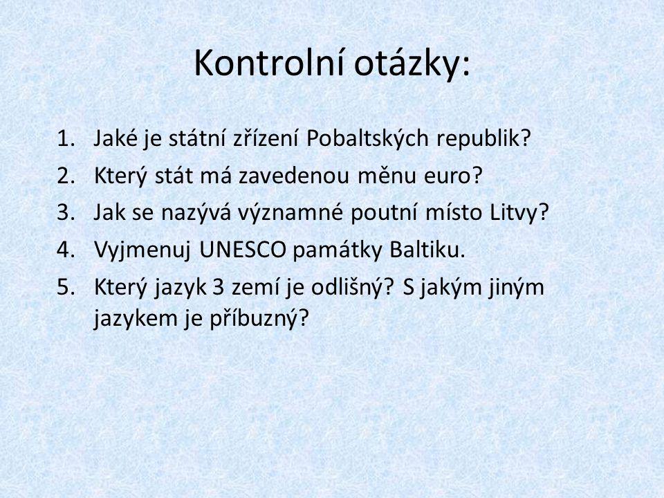 Kontrolní otázky: 1.Jaké je státní zřízení Pobaltských republik? 2.Který stát má zavedenou měnu euro? 3.Jak se nazývá významné poutní místo Litvy? 4.V