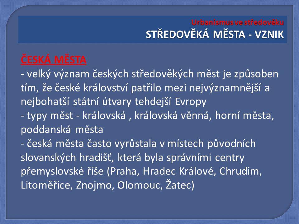 ČESKÁ MĚSTA - velký význam českých středověkých měst je způsoben tím, že české království patřilo mezi nejvýznamnější a nejbohatší státní útvary tehde