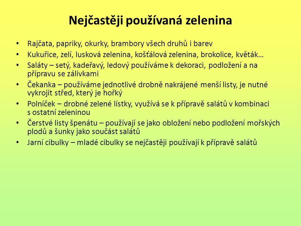 Nejčastěji používaná zelenina Rajčata, papriky, okurky, brambory všech druhů i barev Kukuřice, zelí, lusková zelenina, košťálová zelenina, brokolice,