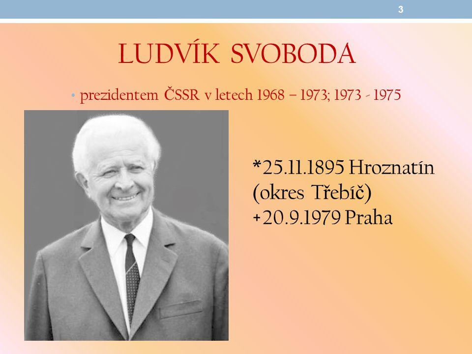 LUDVÍK SVOBODA prezidentem Č SSR v letech 1968 – 1973; 1973 - 1975 3 *25.11.1895 Hroznatín (okres T ř ebí č ) +20.9.1979 Praha