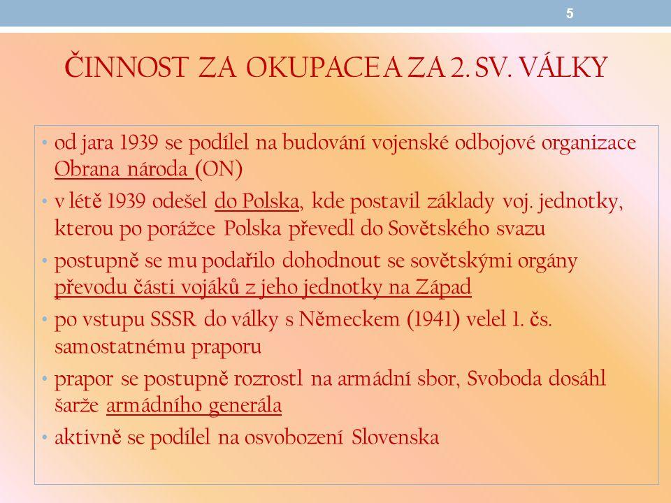 Č INNOST ZA OKUPACE A ZA 2. SV. VÁLKY od jara 1939 se podílel na budování vojenské odbojové organizace Obrana národa (ON) v lét ě 1939 odešel do Polsk