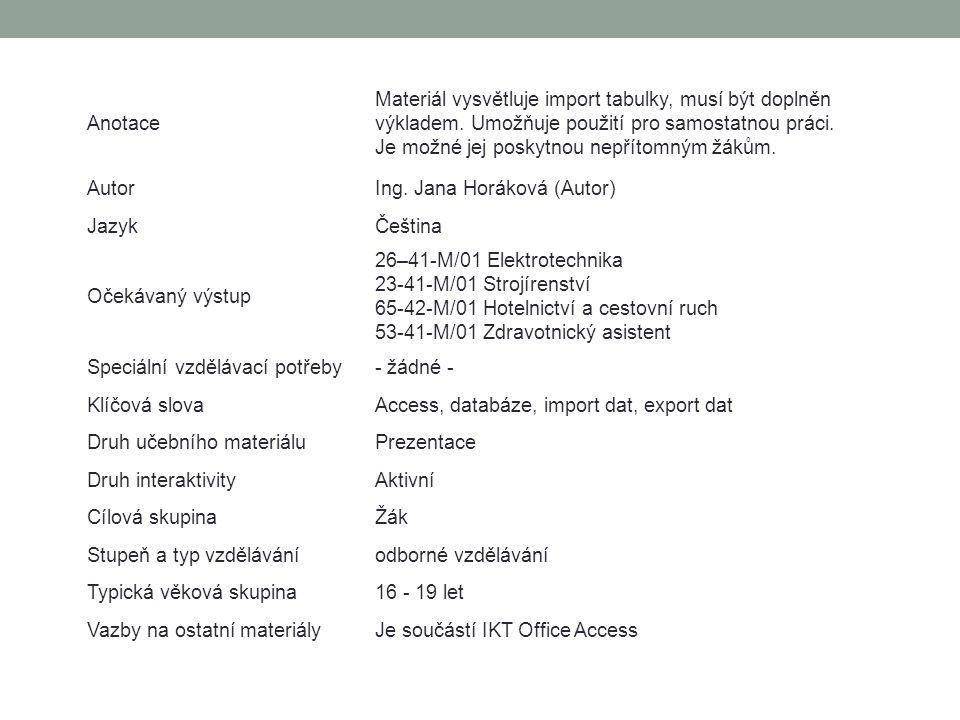 Anotace Materiál vysvětluje import tabulky, musí být doplněn výkladem. Umožňuje použití pro samostatnou práci. Je možné jej poskytnou nepřítomným žáků