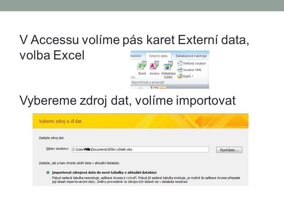V Accessu volíme pás karet Externí data, volba Excel Vybereme zdroj dat, volíme importovat