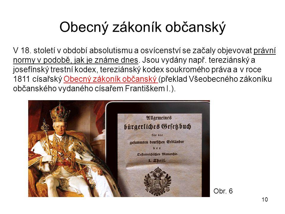 Obecný zákoník občanský 10 V 18. století v období absolutismu a osvícenství se začaly objevovat právní normy v podobě, jak je známe dnes. Jsou vydány