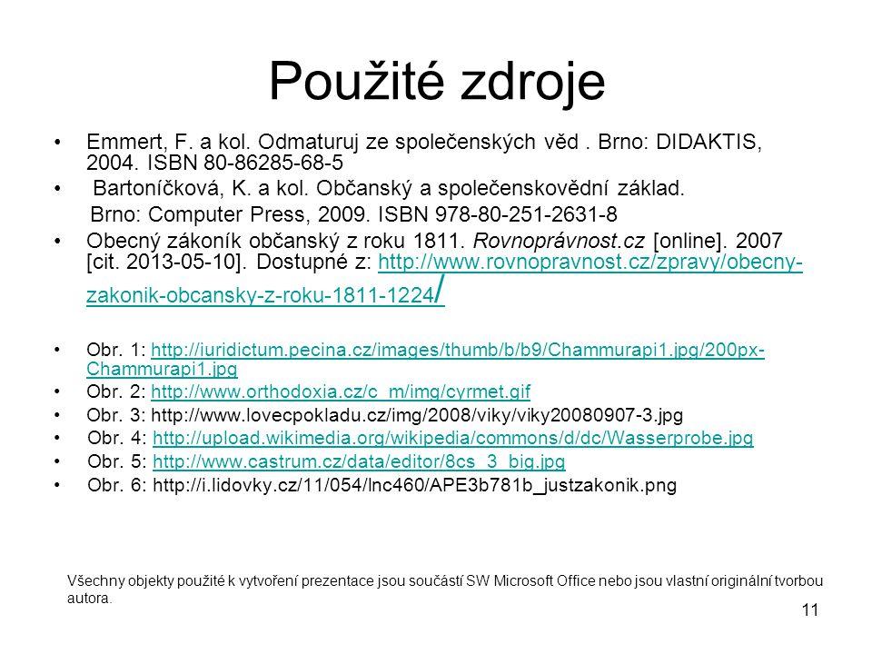 11 Použité zdroje Emmert, F. a kol. Odmaturuj ze společenských věd. Brno: DIDAKTIS, 2004. ISBN 80-86285-68-5 Bartoníčková, K. a kol. Občanský a společ