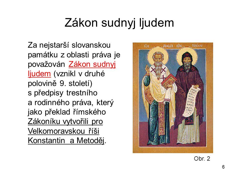 Zákon sudnyj ljudem 6 Za nejstarší slovanskou památku z oblasti práva je považován Zákon sudnyj ljudem (vznikl v druhé polovině 9. století) s předpisy