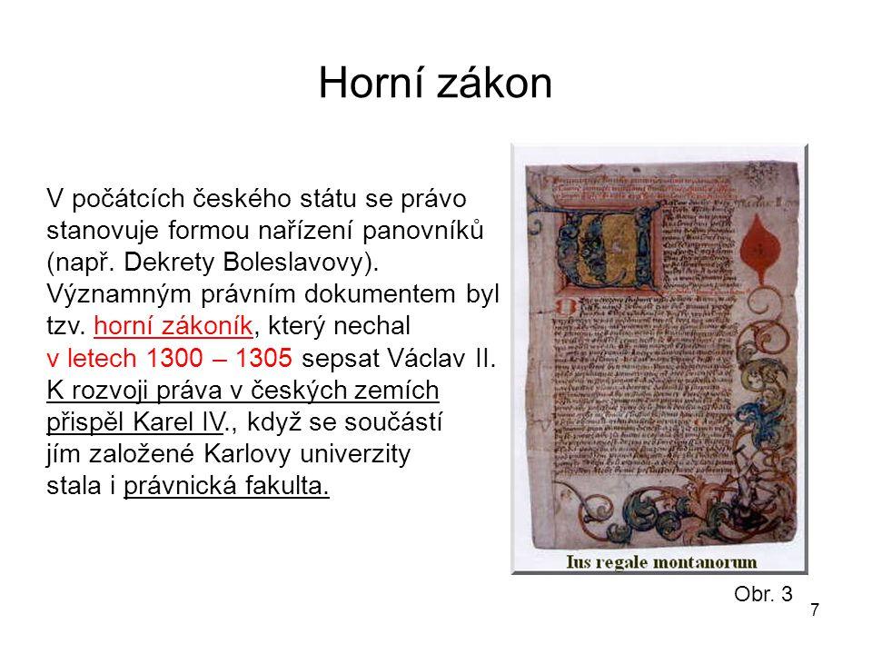 Horní zákon 7 V počátcích českého státu se právo stanovuje formou nařízení panovníků (např. Dekrety Boleslavovy). Významným právním dokumentem byl tzv