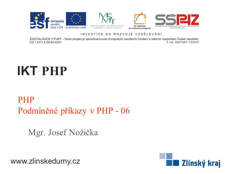 PHP Podmíněné příkazy v PHP - 06 Mgr. Josef Nožička IKT PHP www.zlinskedumy.cz