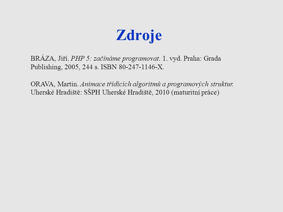Zdroje BRÁZA, Jiří. PHP 5: začínáme programovat. 1. vyd. Praha: Grada Publishing, 2005, 244 s. ISBN 80-247-1146-X. ORAVA, Martin. Animace třídících al