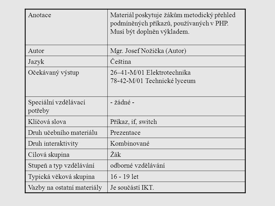 AnotaceMateriál poskytuje žákům metodický přehled podmíněných příkazů, používaných v PHP. Musí být doplněn výkladem. AutorMgr. Josef Nožička (Autor) J