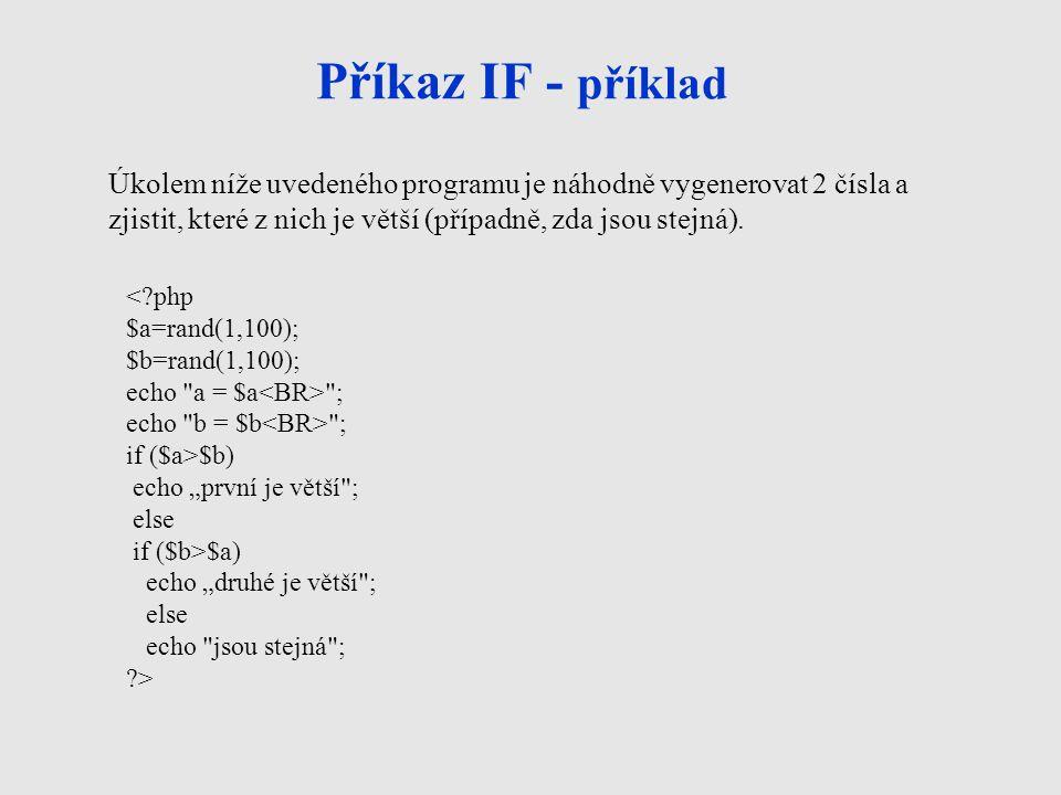 Příkaz SWITCH Vývojový diagram: Zápis v PHP: switch (proměnná) { case a: příkazy větve a; break; case b: příkazy větve b; break; case c: příkazy větve c; break; case d: příkazy větve d; break; default: příkazy, které se provedou, pokud není ani jedna z uvedených hodnot pravdivá } default