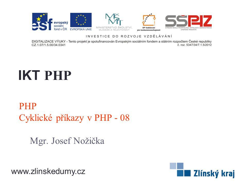 PHP Cyklické příkazy v PHP - 08 Mgr. Josef Nožička IKT PHP www.zlinskedumy.cz
