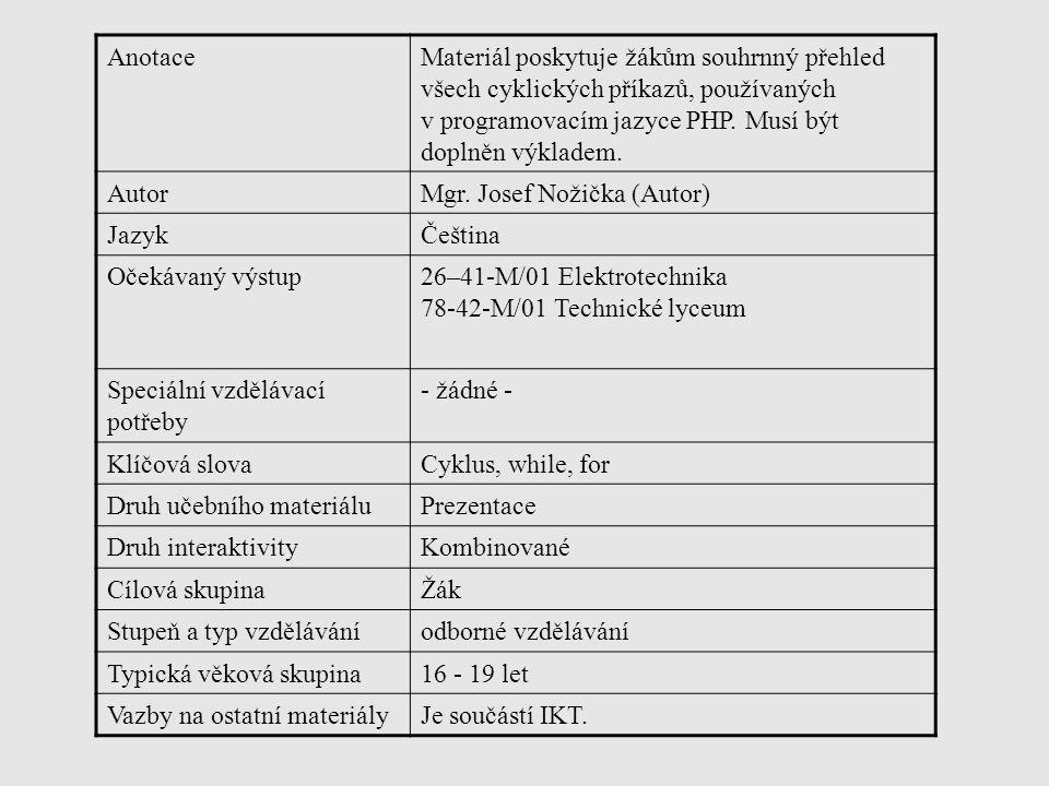 AnotaceMateriál poskytuje žákům souhrnný přehled všech cyklických příkazů, používaných v programovacím jazyce PHP. Musí být doplněn výkladem. AutorMgr