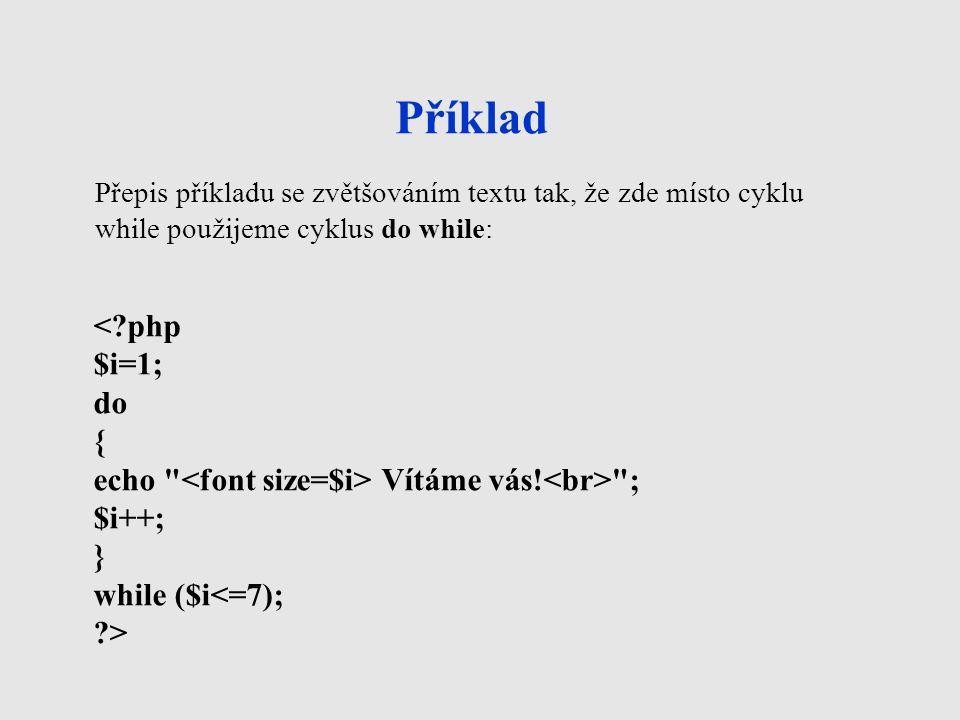 Cyklus FOR Vývojový diagram:Zápis v PHP: for ($i=1;$i<=$n;$i++) { tělo cyklu; } Vysvětlení: Příkaz for je cyklus s pevně daným počtem opakování.
