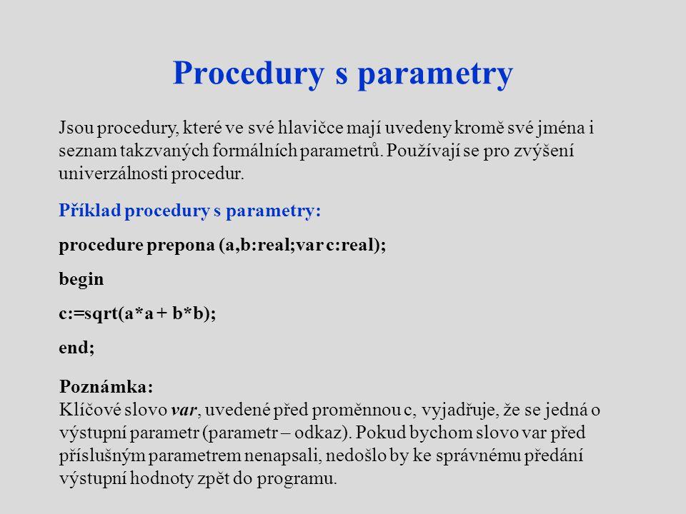 Procedury s parametry Jsou procedury, které ve své hlavičce mají uvedeny kromě své jména i seznam takzvaných formálních parametrů.
