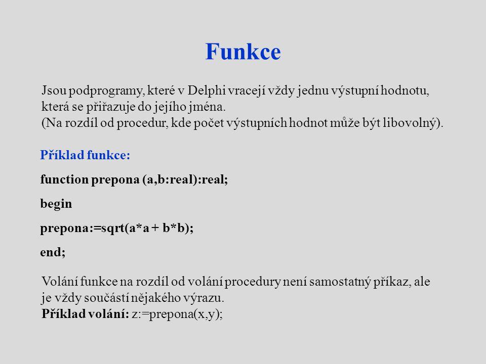 Funkce Jsou podprogramy, které v Delphi vracejí vždy jednu výstupní hodnotu, která se přiřazuje do jejího jména.