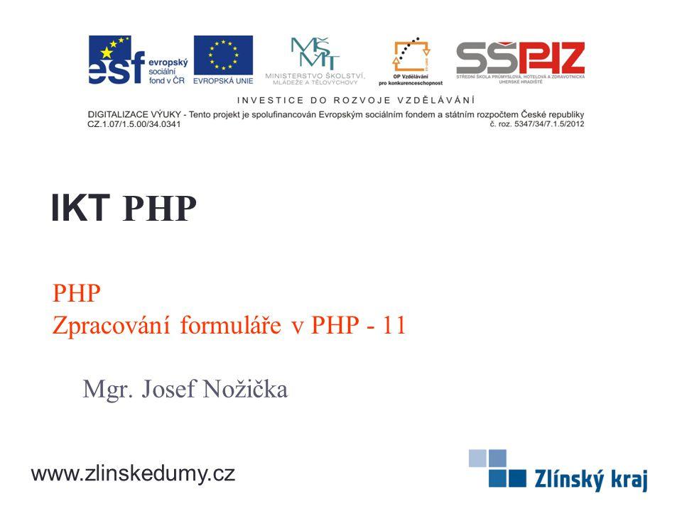 PHP Zpracování formuláře v PHP - 11 Mgr. Josef Nožička IKT PHP www.zlinskedumy.cz