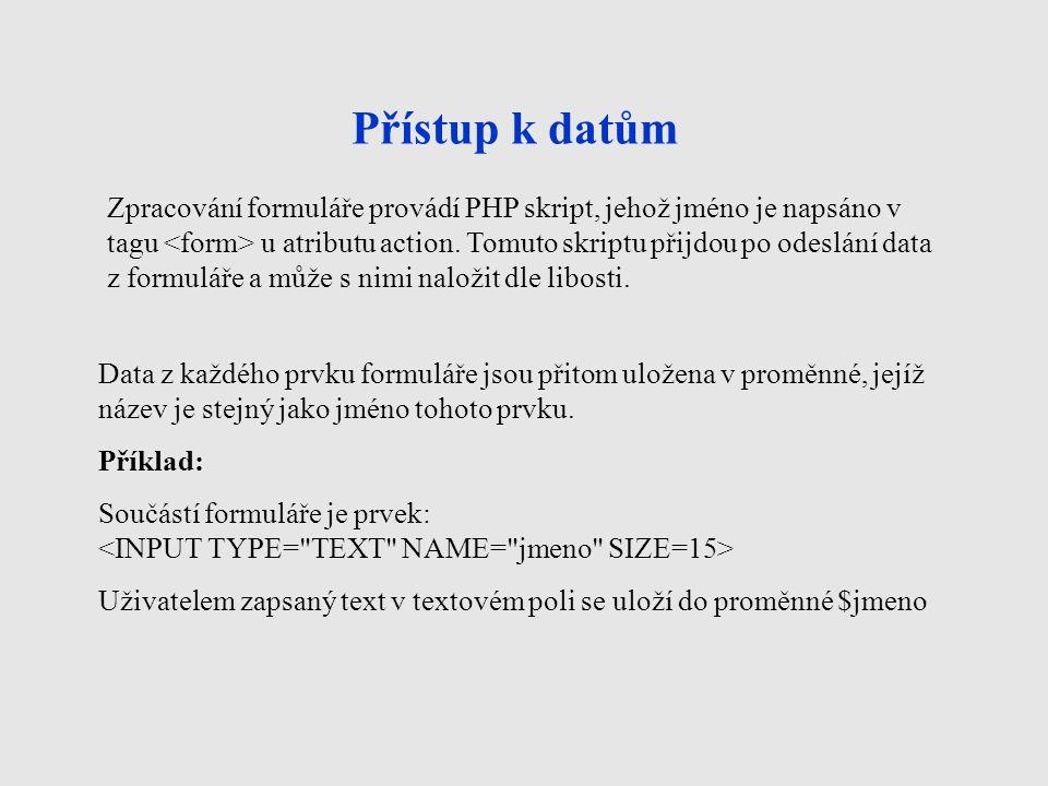 Přístup k datům Zpracování formuláře provádí PHP skript, jehož jméno je napsáno v tagu u atributu action.