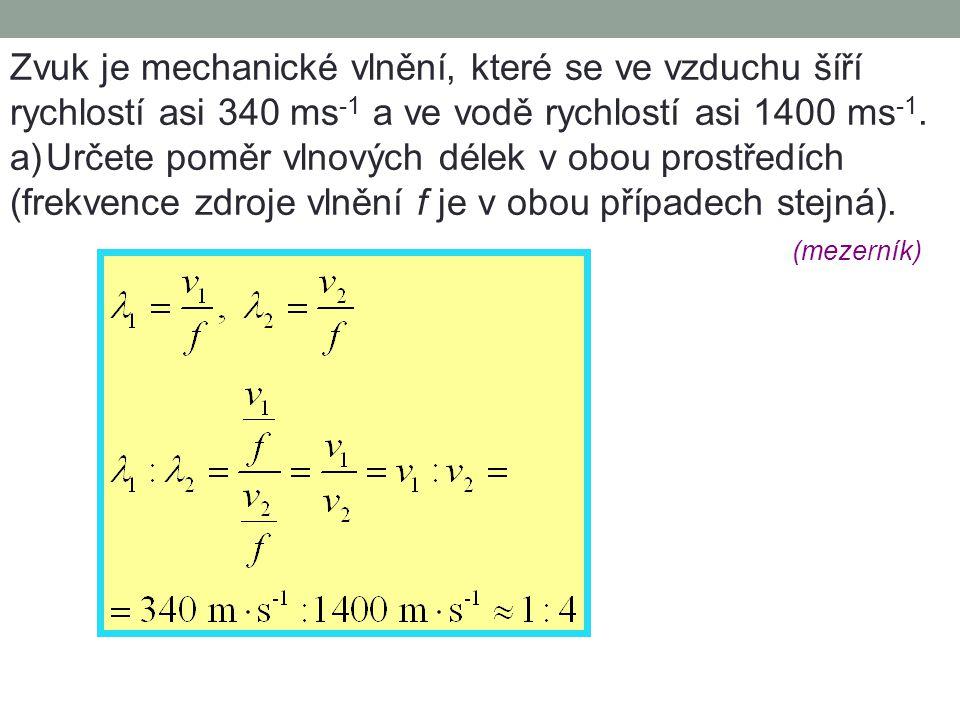 Rychlost šíření vlnění je rychlost, kterou se šíří mechanické vlnění látkovým prostředím. Zformulujte definici vlnové délky mechanického vlnění: 2 x (