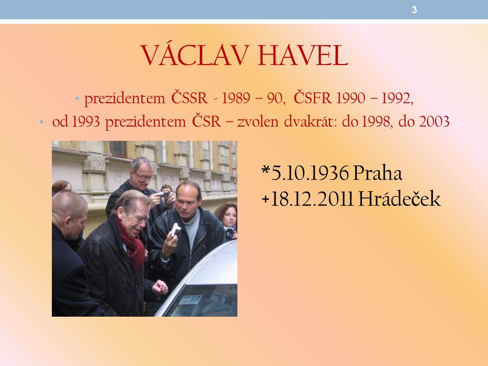 VÁCLAV HAVEL prezidentem Č SSR - 1989 – 90, Č SFR 1990 – 1992, od 1993 prezidentem Č SR – zvolen dvakrát: do 1998, do 2003 3 *5.10.1936 Praha +18.12.2011 Hráde č ek