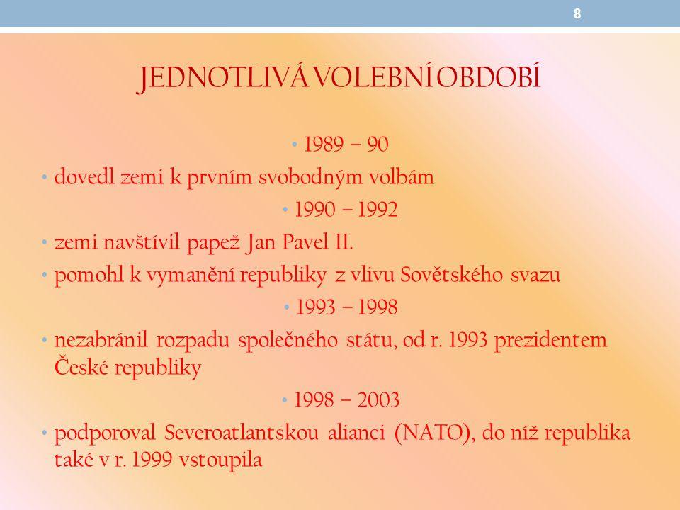 JEDNOTLIVÁ VOLEBNÍ OBDOBÍ 1989 – 90 dovedl zemi k prvním svobodným volbám 1990 – 1992 zemi navštívil papež Jan Pavel II.