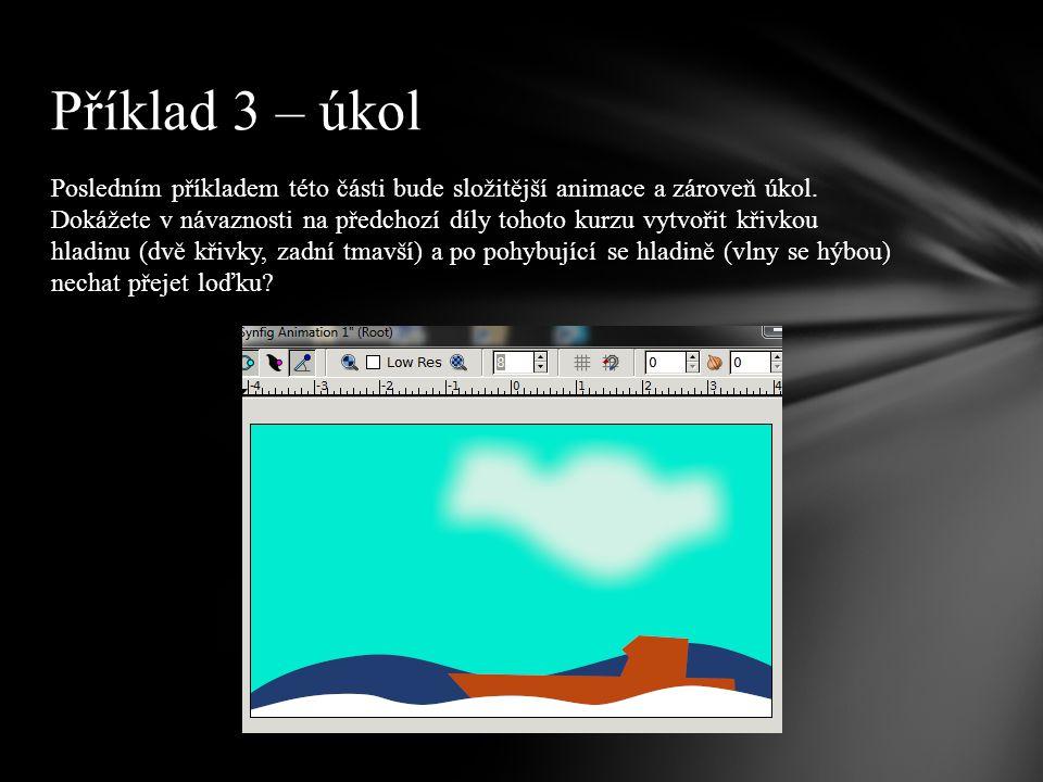 Posledním příkladem této části bude složitější animace a zároveň úkol.