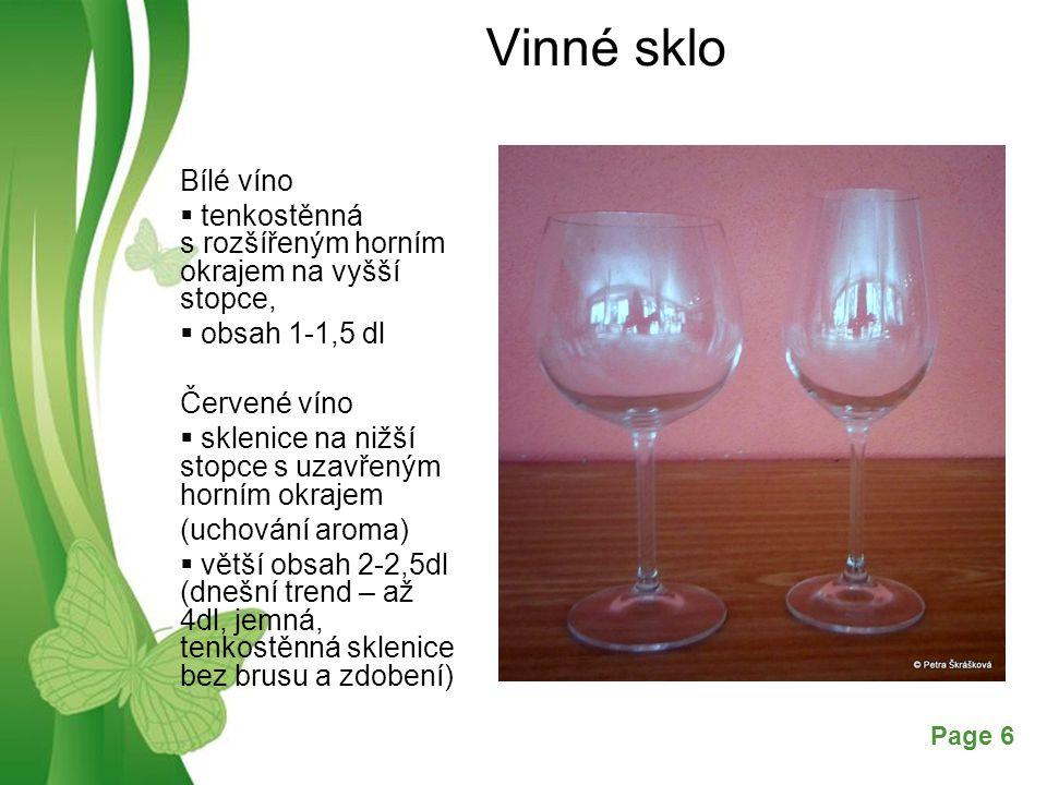 Free Powerpoint TemplatesPage 6 Vinné sklo Bílé víno  tenkostěnná s rozšířeným horním okrajem na vyšší stopce,  obsah 1-1,5 dl Červené víno  sklenice na nižší stopce s uzavřeným horním okrajem (uchování aroma)  větší obsah 2-2,5dl (dnešní trend – až 4dl, jemná, tenkostěnná sklenice bez brusu a zdobení)