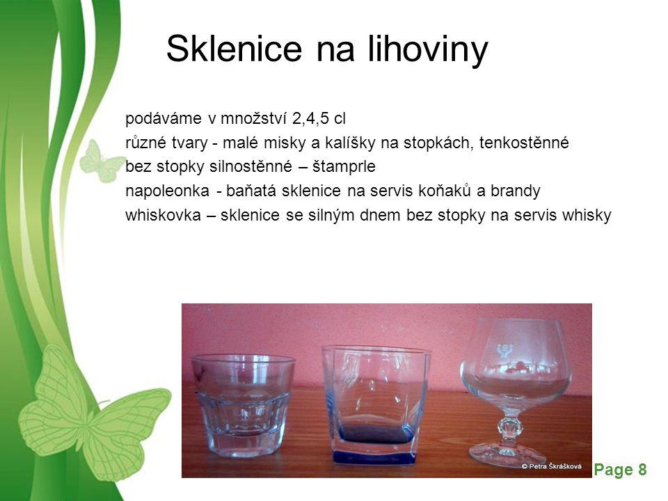 Free Powerpoint TemplatesPage 8 Sklenice na lihoviny podáváme v množství 2,4,5 cl různé tvary - malé misky a kalíšky na stopkách, tenkostěnné bez stopky silnostěnné – štamprle napoleonka - baňatá sklenice na servis koňaků a brandy whiskovka – sklenice se silným dnem bez stopky na servis whisky