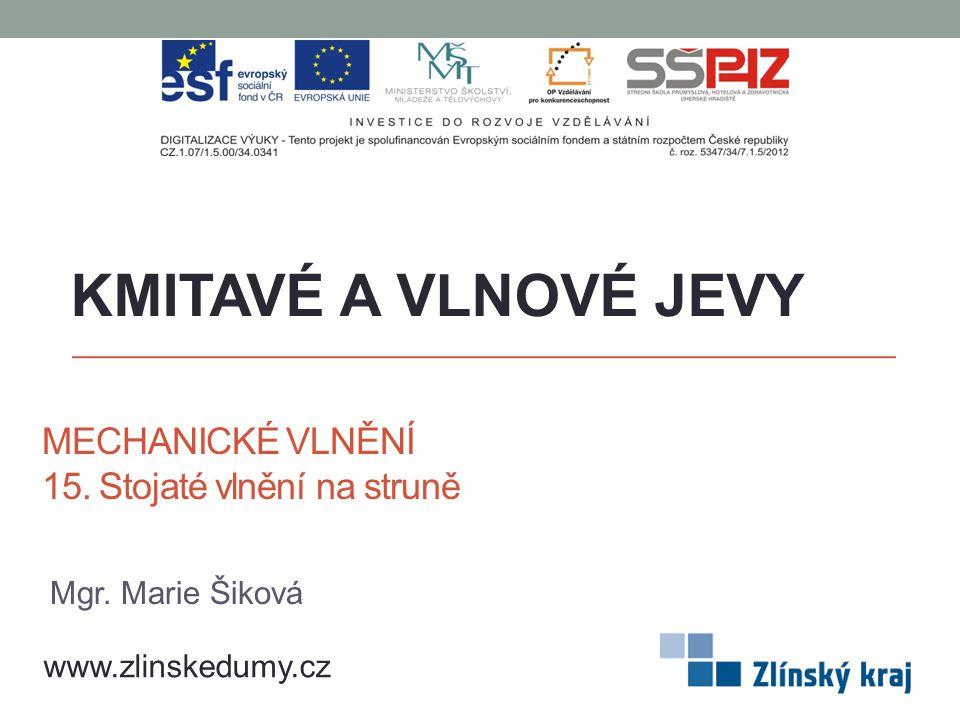 MECHANICKÉ VLNĚNÍ 15.Stojaté vlnění na struně KMITAVÉ A VLNOVÉ JEVY www.zlinskedumy.cz Mgr.
