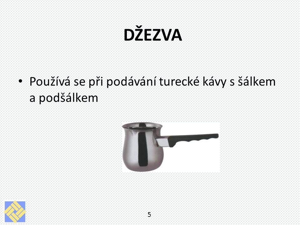 DŽEZVA Používá se při podávání turecké kávy s šálkem a podšálkem 5