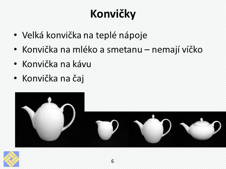 Konvičky Velká konvička na teplé nápoje Konvička na mléko a smetanu – nemají víčko Konvička na kávu Konvička na čaj 6