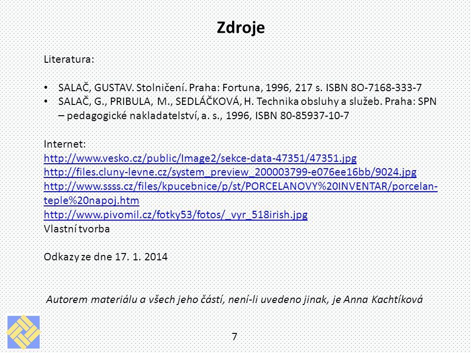 7 Zdroje Literatura: SALAČ, GUSTAV. Stolničení. Praha: Fortuna, 1996, 217 s. ISBN 8O-7168-333-7 SALAČ, G., PRIBULA, M., SEDLÁČKOVÁ, H. Technika obsluh