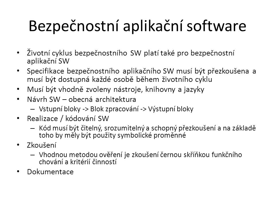 Bezpečnostní aplikační software Životní cyklus bezpečnostního SW platí také pro bezpečnostní aplikační SW Specifikace bezpečnostního aplikačního SW mu