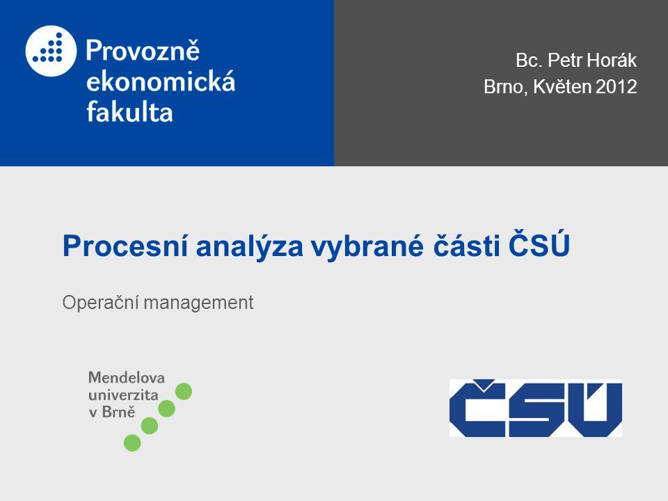 Procesní analýza vybrané části ČSÚ Bc. Petr Horák Brno, Květen 2012 Operační management