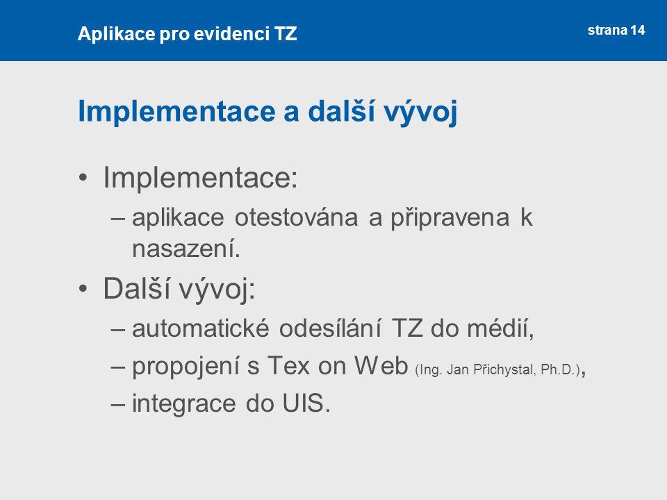 strana 14 Implementace a další vývoj Implementace: –aplikace otestována a připravena k nasazení. Další vývoj: –automatické odesílání TZ do médií, –pro