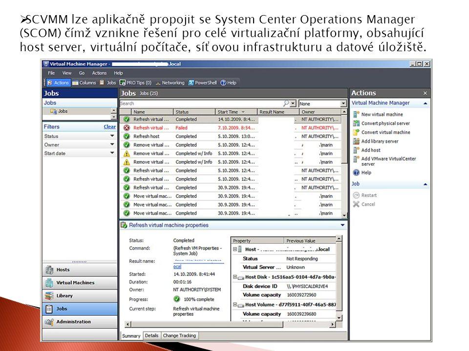  SCVMM lze aplikačně propojit se System Center Operations Manager (SCOM) čímž vznikne řešení pro celé virtualizační platformy, obsahující host server, virtuální počítače, síťovou infrastrukturu a datové úložiště.