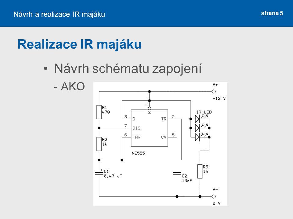 strana 6 Realizovaný obvod: NE 555 – oscilátor 3 x IR LED dioda 1 x rezistor 1 kΩ 2 x rezistor 470 Ω 1 x kondenzátor 0,47 μF 1 x kondenzátor 10 nF Návrh a realizace IR majáku T = 0,8 ms Výsledná frekvence