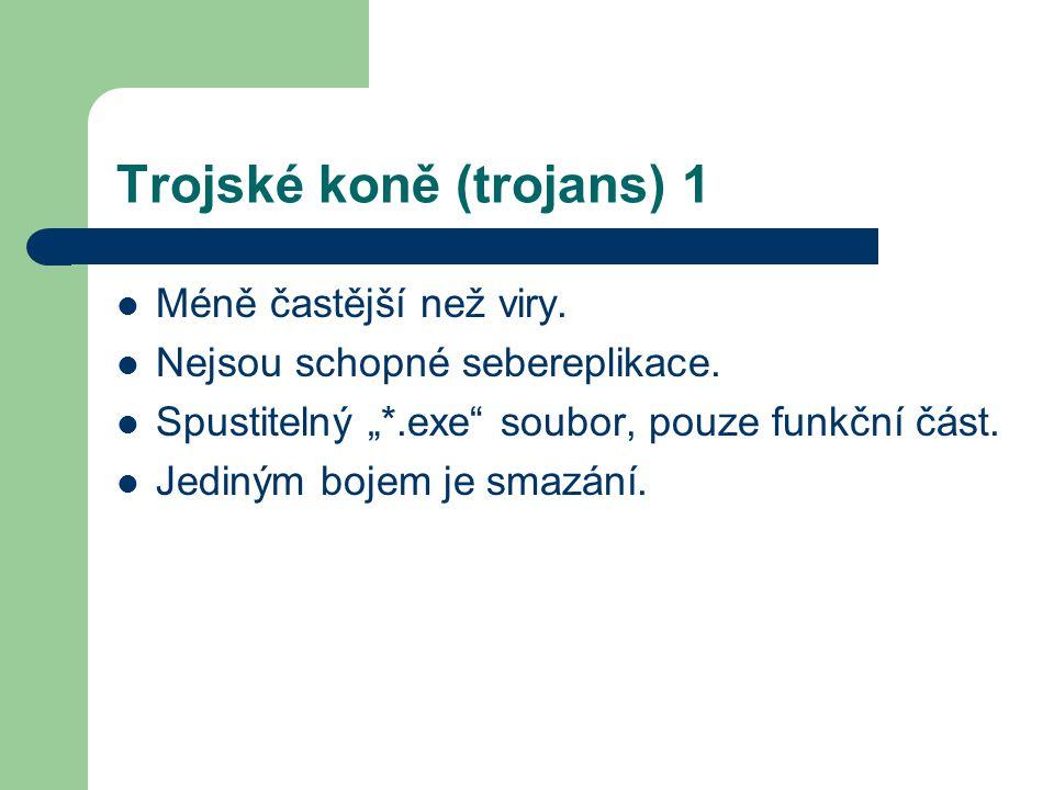 """Trojské koně (trojans) 1 Méně častější než viry. Nejsou schopné sebereplikace. Spustitelný """"*.exe"""" soubor, pouze funkční část. Jediným bojem je smazán"""