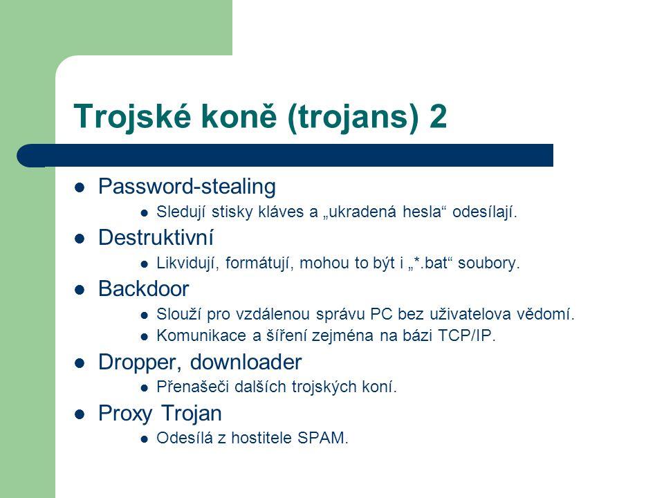 """Trojské koně (trojans) 2 Password-stealing Sledují stisky kláves a """"ukradená hesla"""" odesílají. Destruktivní Likvidují, formátují, mohou to být i """"*.ba"""