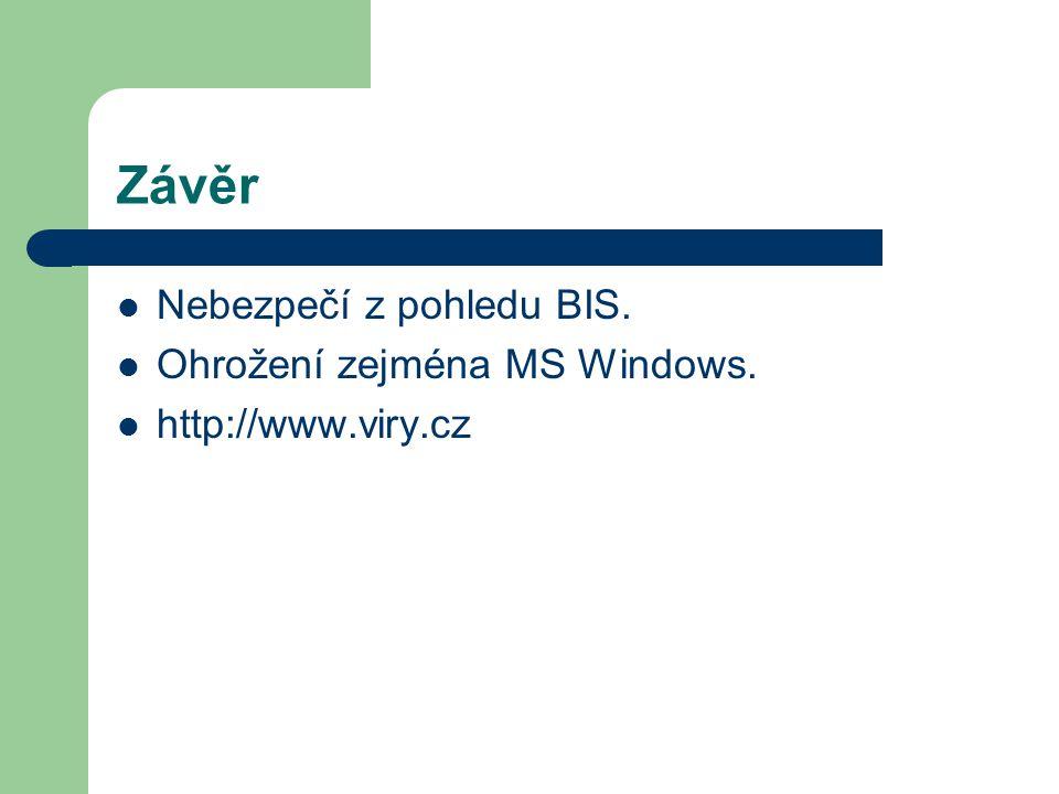 Závěr Nebezpečí z pohledu BIS. Ohrožení zejména MS Windows. http://www.viry.cz