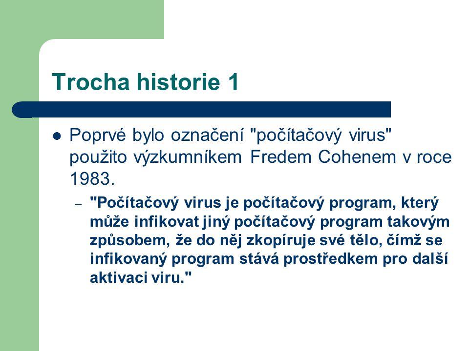Trocha historie 2 První viry: Brain a Stoned (1987) Místa útoku: – bootovací sektory tehdejších 5 a 1/4 360 KB disket, – Master Boot Record (MBR) pevného disku.