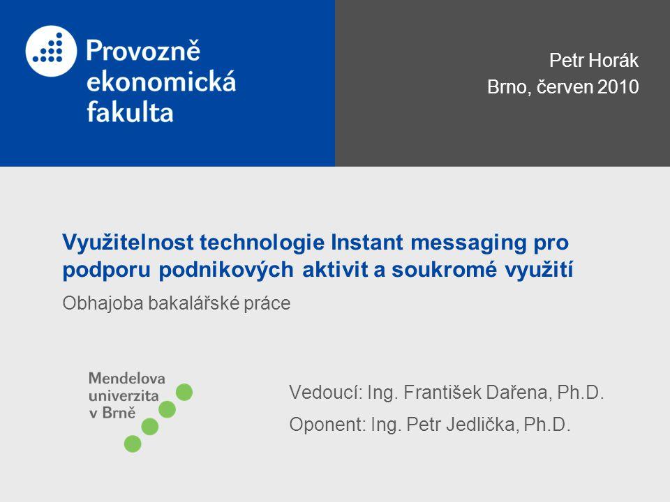 Využitelnost technologie Instant messaging pro podporu podnikových aktivit a soukromé využití Petr Horák Brno, červen 2010 Vedoucí: Ing.