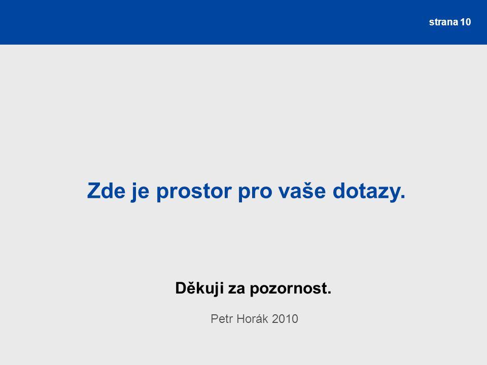Děkuji za pozornost. Petr Horák 2010 strana 10 Zde je prostor pro vaše dotazy.