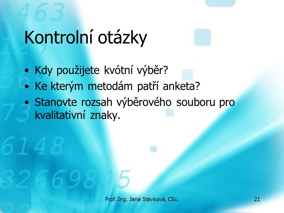 Prof.Ing. Jana Stávková, CSc.21 Kontrolní otázky Kdy použijete kvótní výběr.