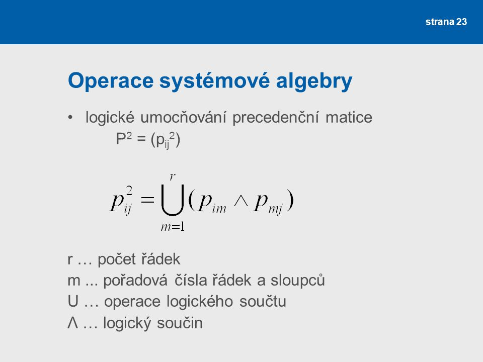 strana 23 Operace systémové algebry logické umocňování precedenční matice P 2 = (p ij 2 ) r … počet řádek m...