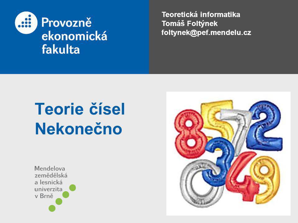 Teoretická informatika Tomáš Foltýnek foltynek@pef.mendelu.cz Teorie čísel Nekonečno