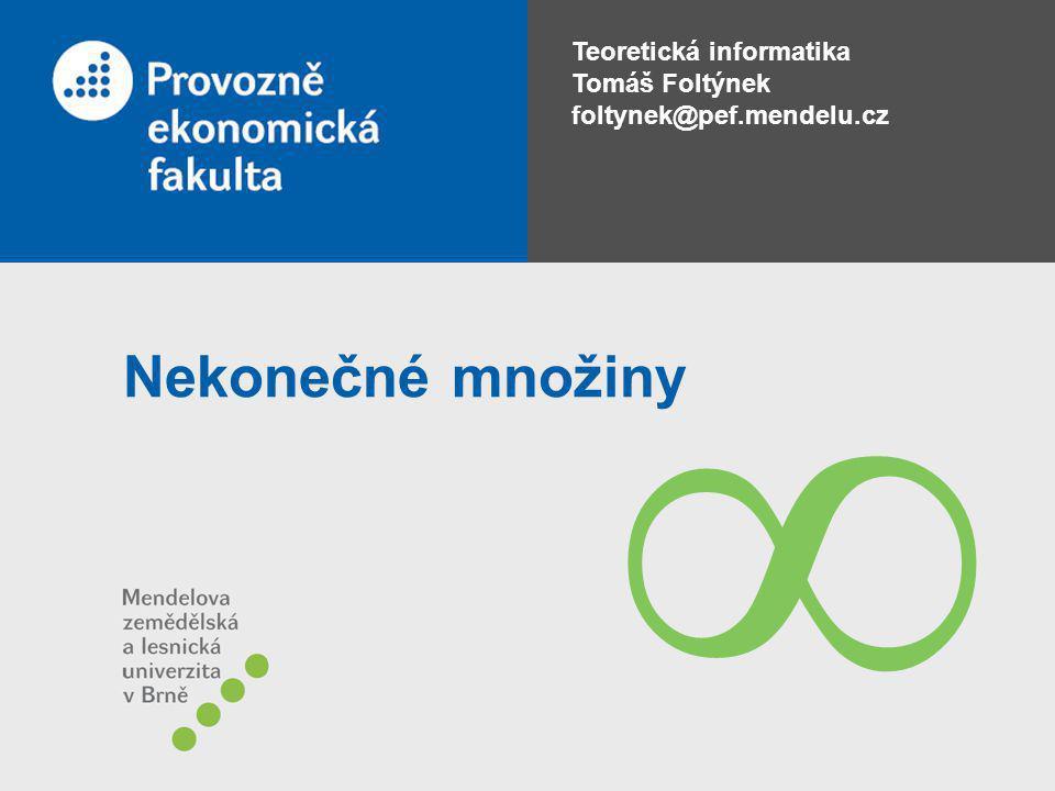 Teoretická informatika Tomáš Foltýnek foltynek@pef.mendelu.cz Nekonečné množiny 